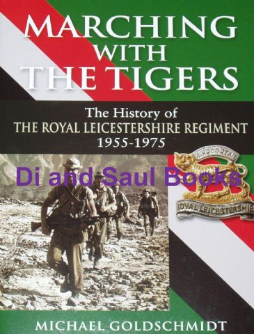 Marching with Tigers, the History of the Royal Leicestershire Regiment 1955-1975